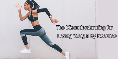 The Misunderstanding for Losing Weight by Exercise
