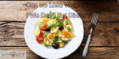 Can We Lose Weight If We Don't Eat Dinner?