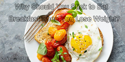 Why Should You Stick to Eat Breakfast when Lose Weight?